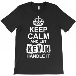 Keep Calm And Let Kevin Handle It T-Shirt | Artistshot