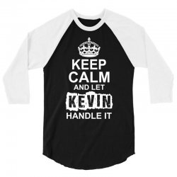 Keep Calm And Let Kevin Handle It 3/4 Sleeve Shirt | Artistshot
