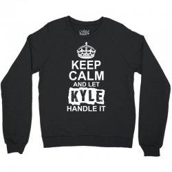 Keep Calm And Let Kyle Handle It Crewneck Sweatshirt | Artistshot