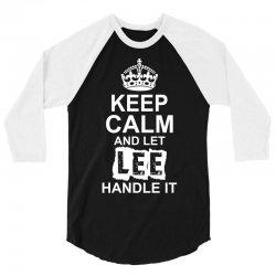 Keep Calm And Let Lee Handle It 3/4 Sleeve Shirt | Artistshot
