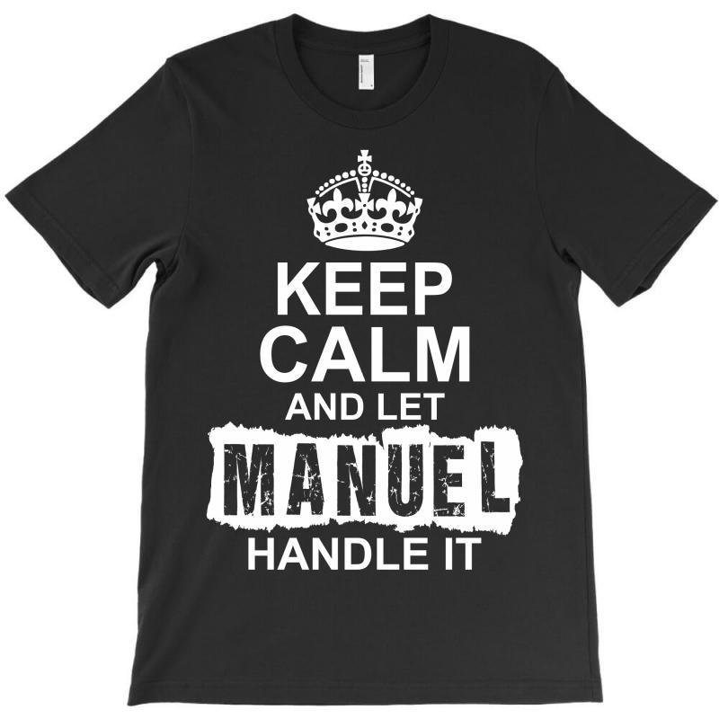 Keep Calm And Let Manuel Handle It T-shirt | Artistshot