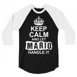 Keep Calm And Let Mario Handle It 3/4 Sleeve Shirt | Artistshot