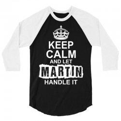 Keep Calm And Let Martin Handle It 3/4 Sleeve Shirt | Artistshot