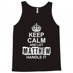 Keep Calm And Let Matthew Handle It Tank Top | Artistshot