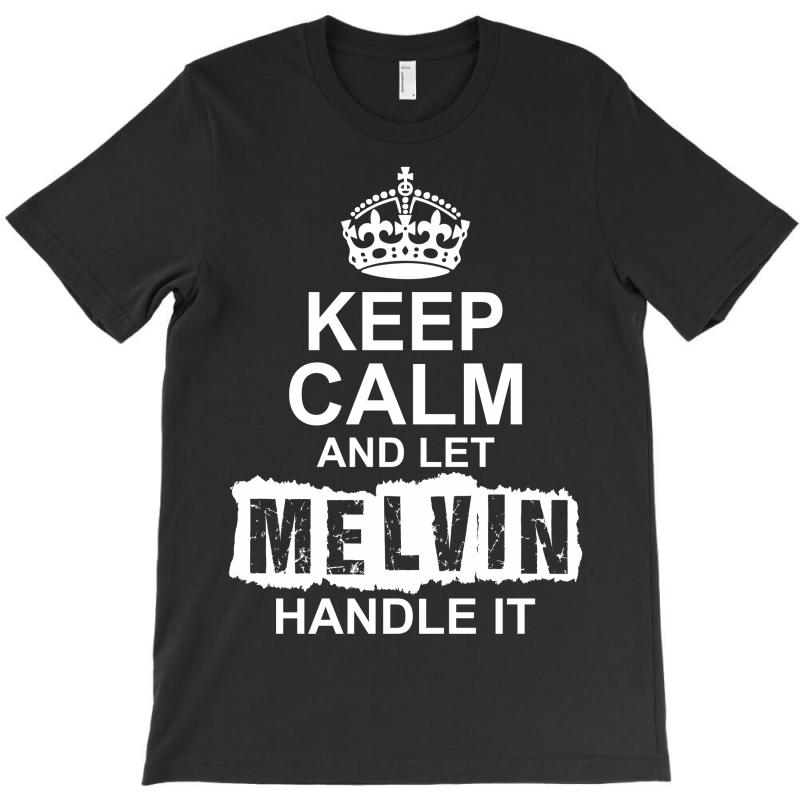 Keep Calm And Let Melvin Handle It T-shirt   Artistshot