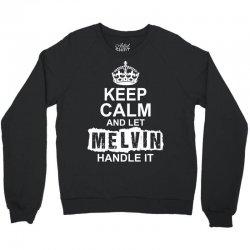 Keep Calm And Let Melvin Handle It Crewneck Sweatshirt   Artistshot