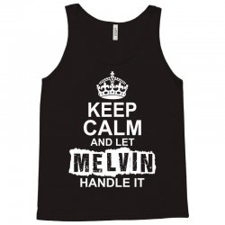 Keep Calm And Let Melvin Handle It Tank Top   Artistshot