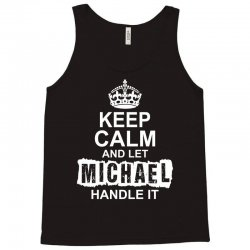 Keep Calm And Let Michael Handle It Tank Top | Artistshot