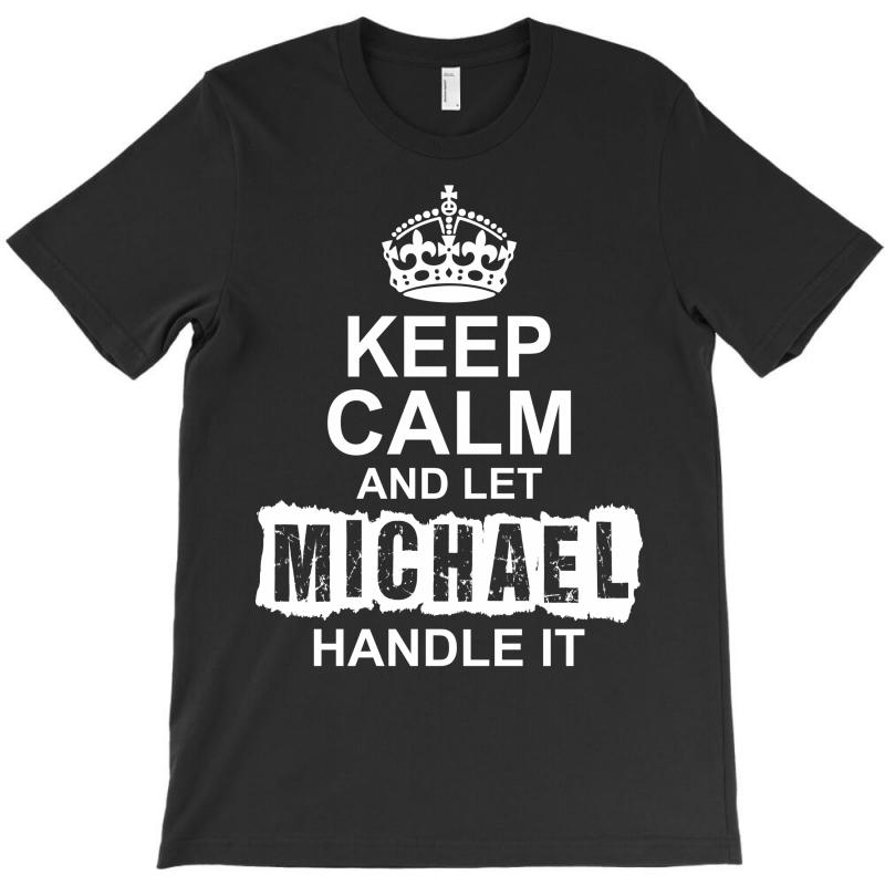 Keep Calm And Let Michael Handle It T-shirt | Artistshot