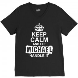 Keep Calm And Let Michael Handle It V-Neck Tee | Artistshot
