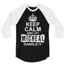 Keep Calm And Let Michael Handle IT 3/4 Sleeve Shirt | Artistshot