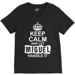 Keep Calm And Let Miguel Handle It V-Neck Tee | Artistshot