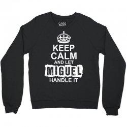 Keep Calm And Let Miguel Handle It Crewneck Sweatshirt | Artistshot