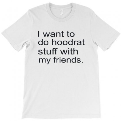 Hoodrat Stuff With My Friends T-shirt Designed By Megaagustina