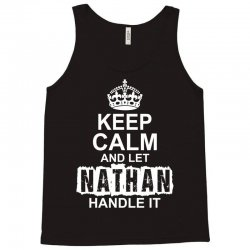 Keep Calm And Let Nathan Handle It Tank Top | Artistshot