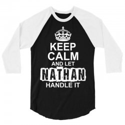 Keep Calm And Let Nathan Handle It 3/4 Sleeve Shirt | Artistshot