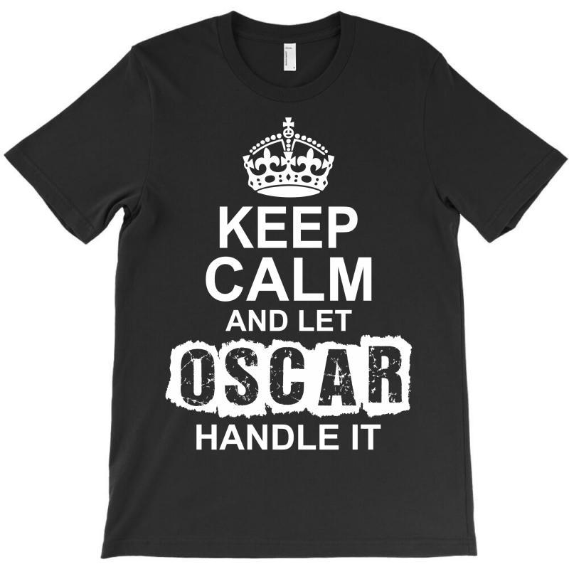 Keep Calm And Let Oscar Handle It T-shirt   Artistshot