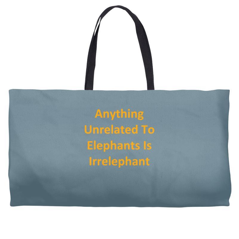 81ac084b4 Custom Anything Unrelated To Elephants Is Irrelephant Weekender ...