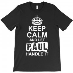 Keep Calm And Let Paul Handle It T-Shirt | Artistshot