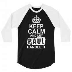 Keep Calm And Let Paul Handle It 3/4 Sleeve Shirt | Artistshot