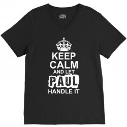 Keep Calm And Let Paul Handle It V-Neck Tee | Artistshot
