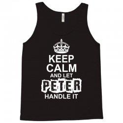 Keep Calm And Let Peter Handle It Tank Top   Artistshot