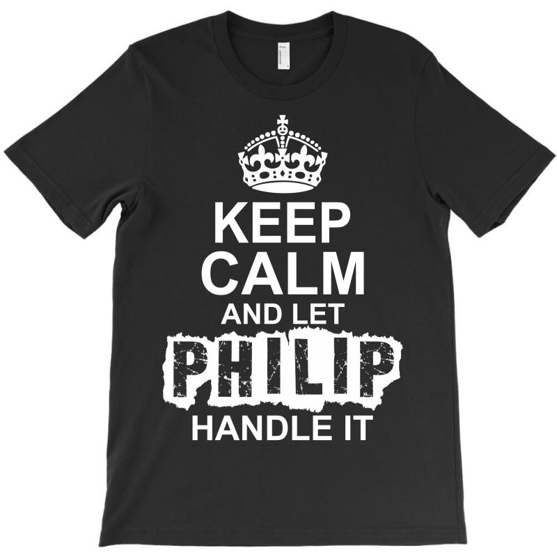 Keep Calm And Let Philip Handle It T-shirt | Artistshot