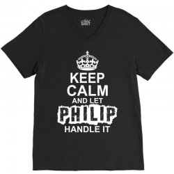 Keep Calm And Let Philip Handle It V-Neck Tee | Artistshot