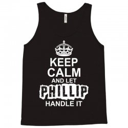 Keep Calm And Let Phillip Handle It Tank Top | Artistshot