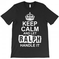 Keep Calm And Let Ralph Handle It T-Shirt | Artistshot
