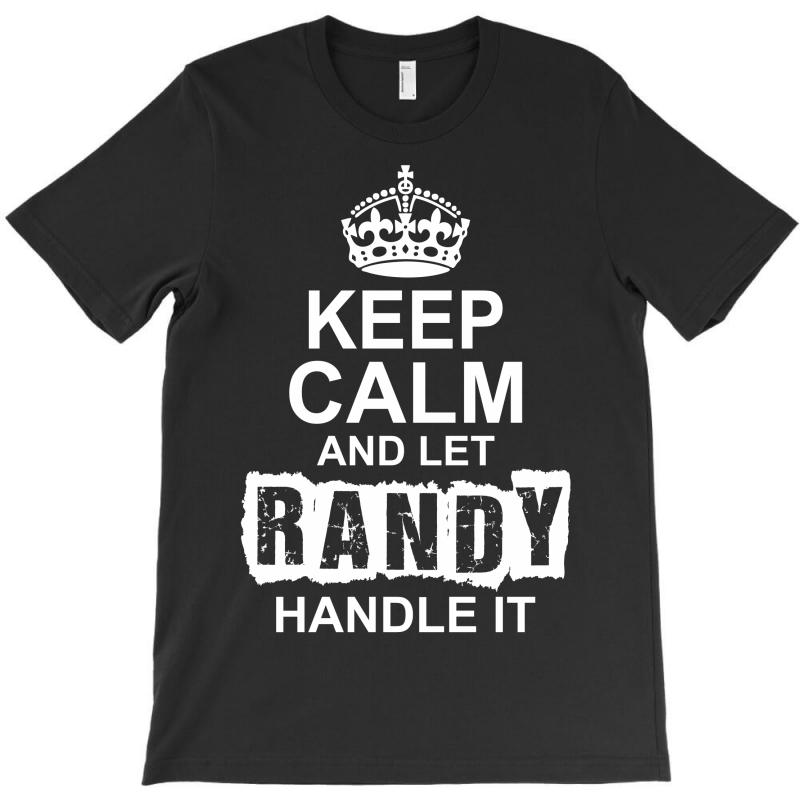 Keep Calm And Let Randy Handle It T-shirt | Artistshot