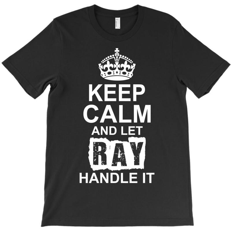 Keep Calm And Let Ray Handle It T-shirt | Artistshot