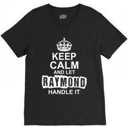 Keep Calm And Let Raymond Handle It V-Neck Tee   Artistshot