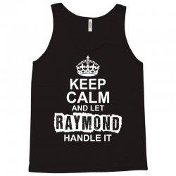Keep Calm And Let Raymond Handle It Tank Top   Artistshot