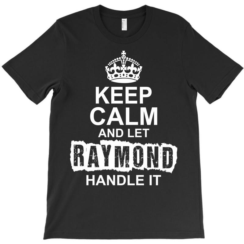 Keep Calm And Let Raymond Handle It T-shirt   Artistshot