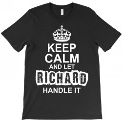 Keep Calm And Let Richard Handle It T-Shirt | Artistshot