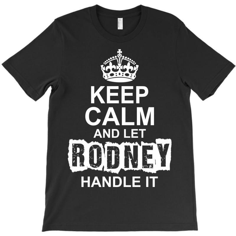 Keep Calm And Let Rodney Handle It T-shirt | Artistshot