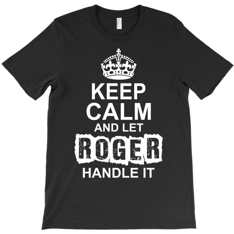 Keep Calm And Let Roger Handle It T-shirt | Artistshot