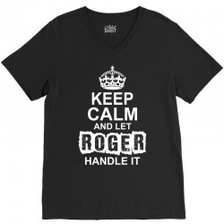 Keep Calm And Let Roger Handle It V-Neck Tee | Artistshot