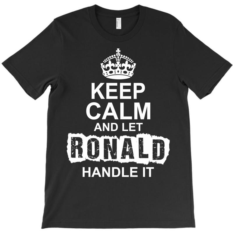 Keep Calm And Let Ronald Handle It T-shirt   Artistshot