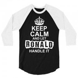 Keep Calm And Let Ronald Handle It 3/4 Sleeve Shirt   Artistshot