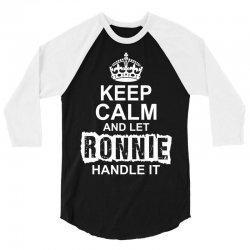 Keep Calm And Let Ronnie Handle It 3/4 Sleeve Shirt | Artistshot