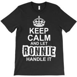 Keep Calm And Let Ronnie Handle It T-Shirt | Artistshot