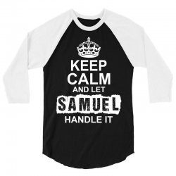 Keep Calm And Let Samuel Handle It 3/4 Sleeve Shirt | Artistshot