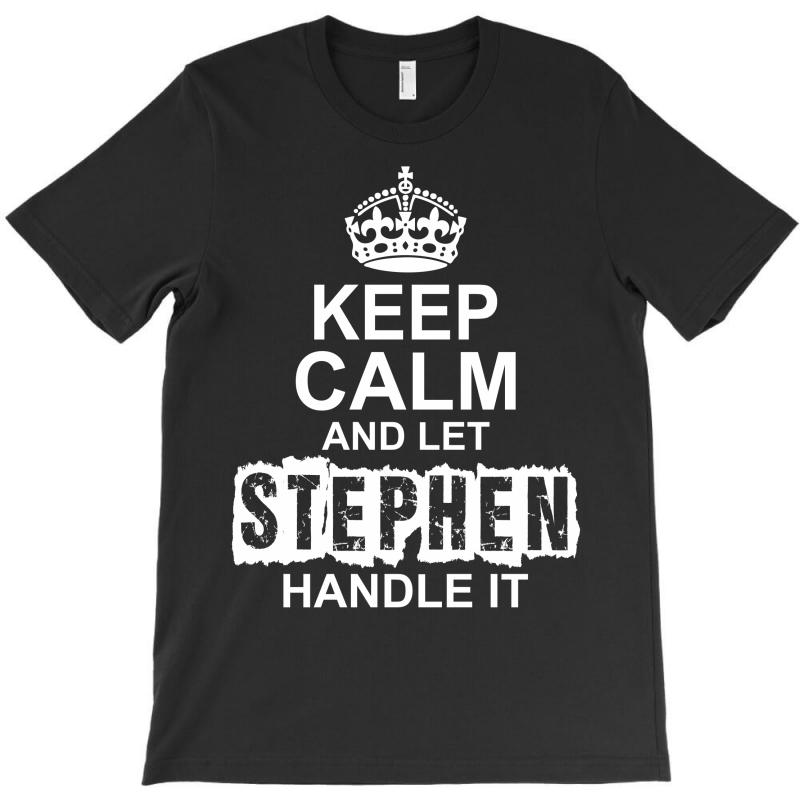 Keep Calm And Let Stephen Handle It T-shirt | Artistshot