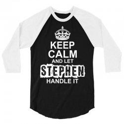Keep Calm And Let Stephen Handle It 3/4 Sleeve Shirt | Artistshot