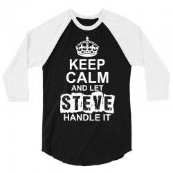 Keep Calm And Let Steve Handle It 3/4 Sleeve Shirt | Artistshot