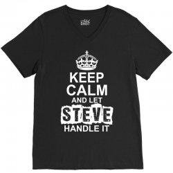 Keep Calm And Let Steve Handle It V-Neck Tee | Artistshot