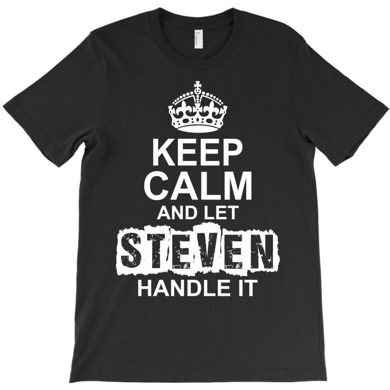 Keep Calm And Let Steven Handle It T-shirt | Artistshot
