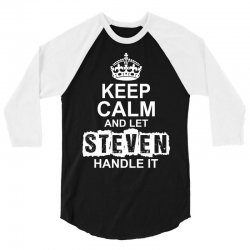 Keep Calm And Let Steven Handle It 3/4 Sleeve Shirt | Artistshot